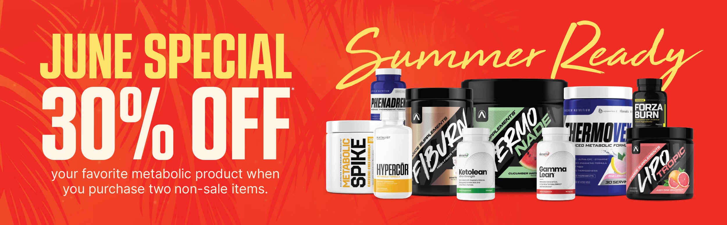 june special summer ready 30% off your favorite metabolic product when you purchase two non-sale items.